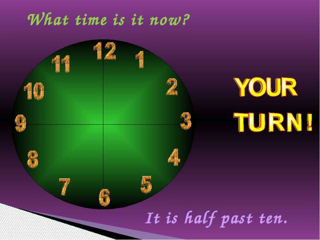 What time is it now? It is half past ten.