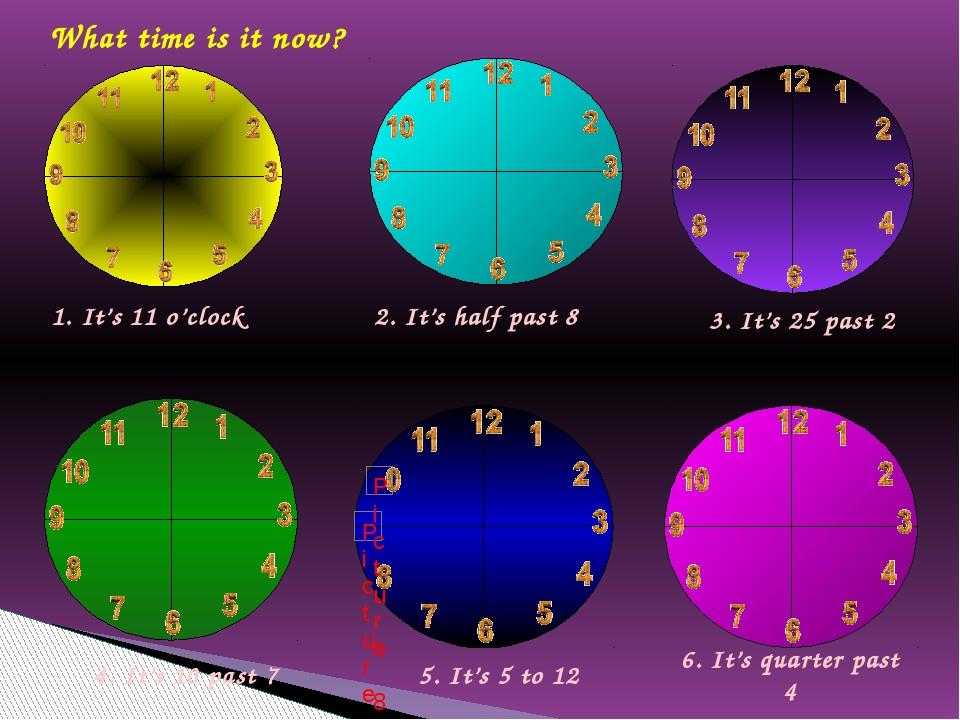 What time is it now? 1. It's 11 o'clock 2. It's half past 8 3. It's 25 past 2...