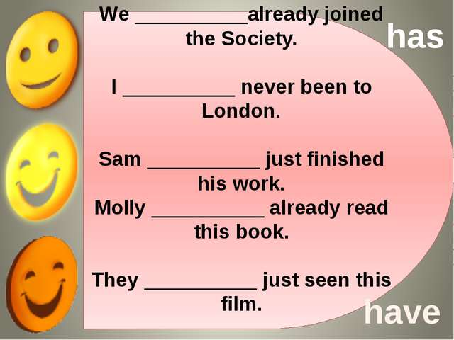 We __________already joined the Society. I __________ never been to London. S...