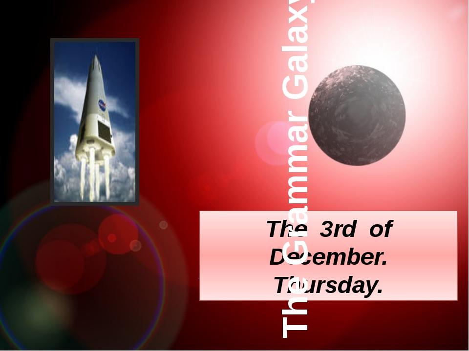 The 3rd of December. Thursday. The Grammar Galaxy