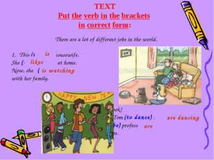TEXT Put the verb in the brackets in correct form: There are a lot of differe