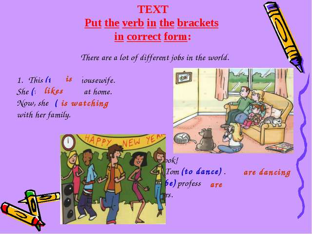 TEXT Put the verb in the brackets in correct form: There are a lot of differe...