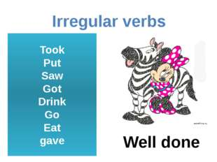 Irregular verbs Took Put Saw Got Drink Go Eat gave Well done