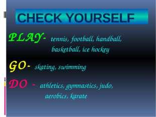 CHECK YOURSELF PLAY- tennis, football, handball, basketball, ice hockey GO- s
