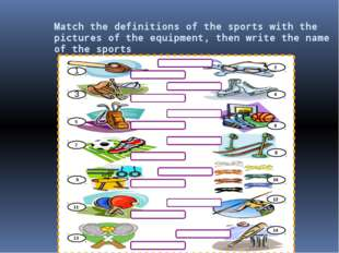 Match the definitions of the sports with the pictures of the equipment, then