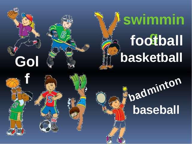 swimming football basketball Golf badminton baseball