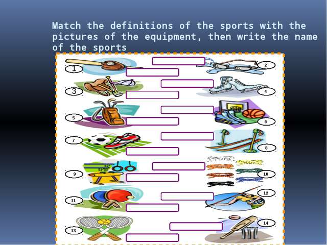 Match the definitions of the sports with the pictures of the equipment, then...