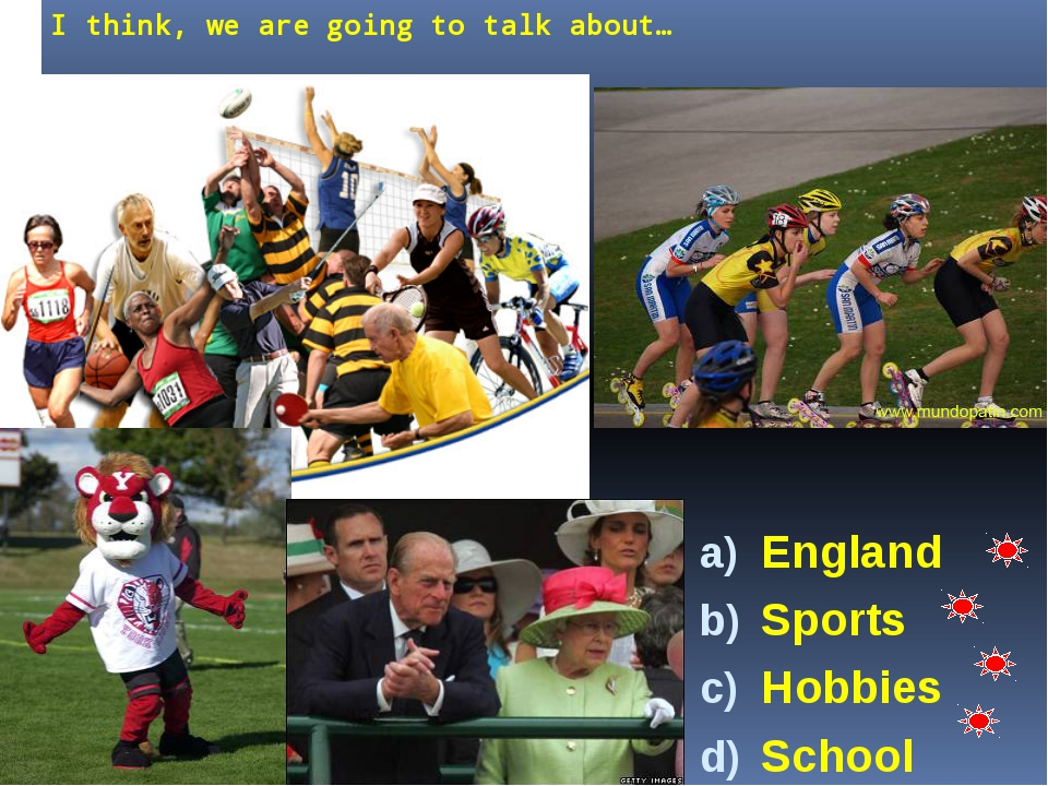 I think, we are going to talk about… England Sports Hobbies School