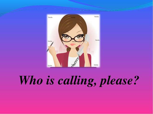 Who is calling, please?