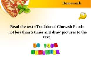 Homework Read the text «Traditional Chuvash Food» not less than 5 times and d