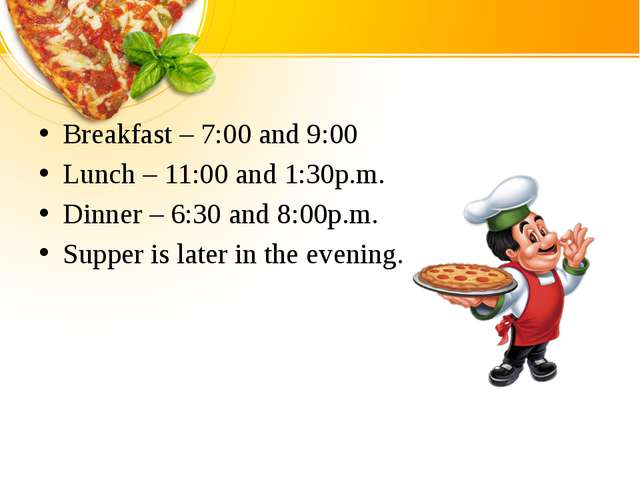 Breakfast – 7:00 and 9:00 Lunch – 11:00 and 1:30p.m. Dinner – 6:30 and 8:00p...