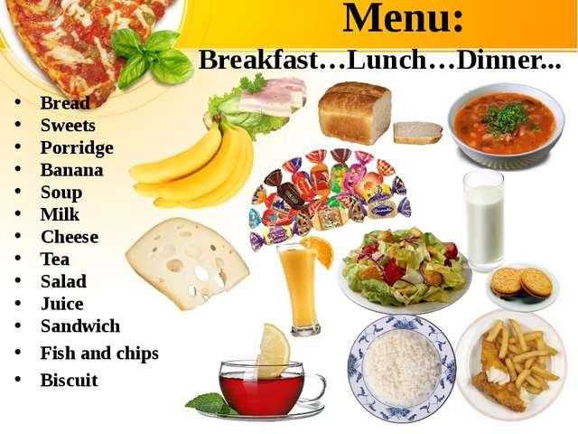 Bread Sweets Porridge Banana Soup Milk Cheese Tea Salad Juice Sandwich Fish a...