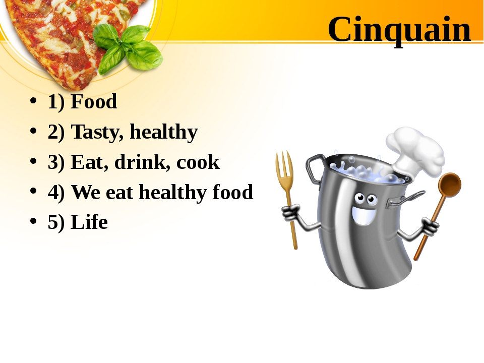 Cinquain 1) Food 2) Tasty, healthy 3) Eat, drink, cook 4) We eat healthy food...