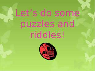 Let's do some puzzles and riddles!
