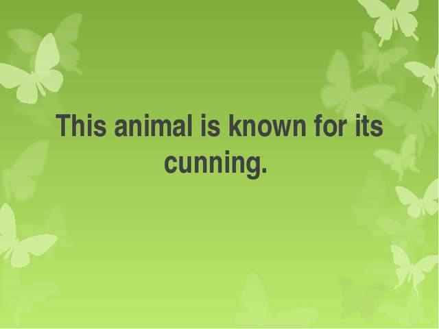 This animal is known for its cunning.