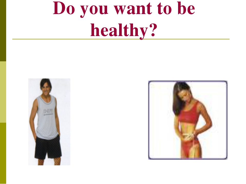 Do you want to look great? Do you want to be healthy?