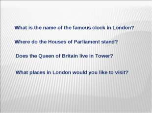 What is the name of the famous clock in London? Where do the Houses of Parli