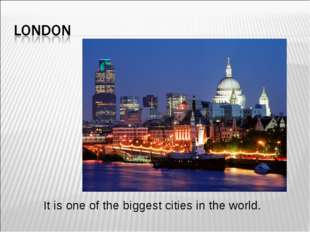 It is one of the biggest cities in the world.