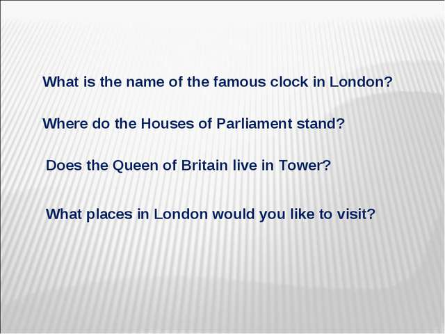 What is the name of the famous clock in London? Where do the Houses of Parli...