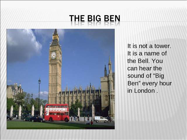 """It is not a tower. It is a name of the Bell. You can hear the sound of """"Big B..."""