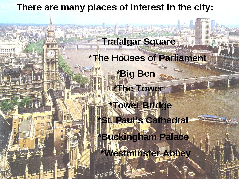 There are many places of interest in the city: Trafalgar Square *The Houses o...