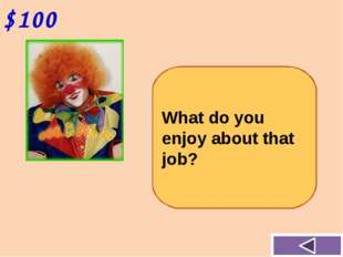 $100 What do you enjoy about that job?