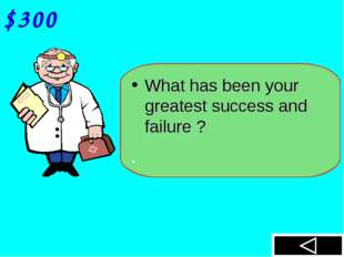 $300 What has been your greatest success and failure ?