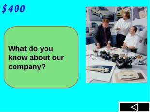 $400 What do you know about our company?