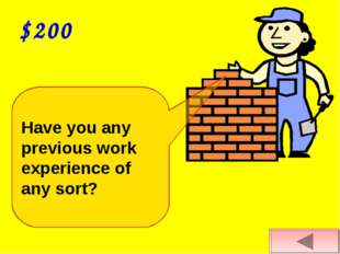 $200 Have you any previous work experience of any sort?