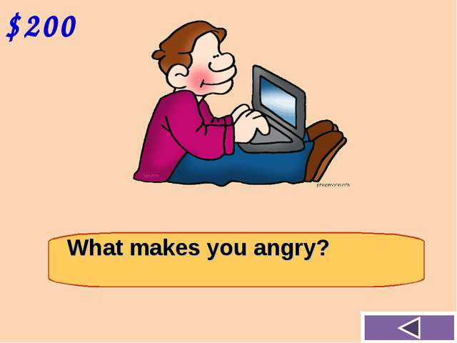 $200 What makes you angry?