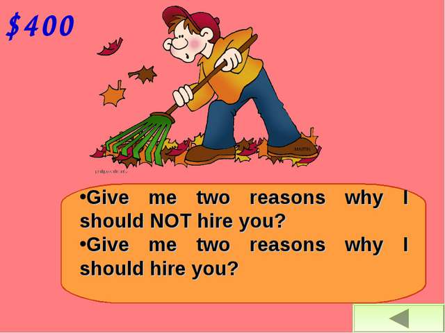 $400 Give me two reasons why I should NOT hire you? Give me two reasons why I...