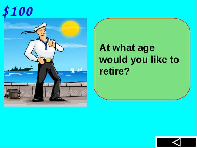 $100 At what age would you like to retire?