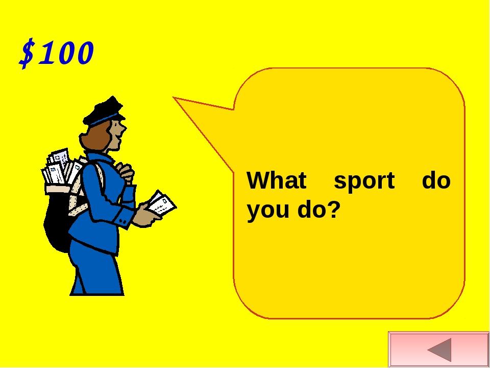 $100 What sport do you do?
