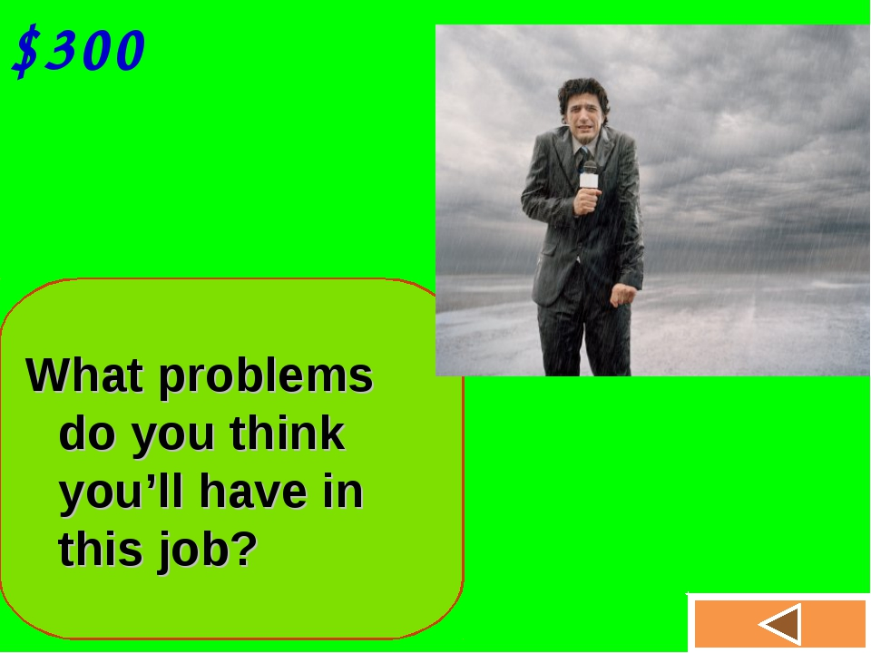 $300 What problems do you think you'll have in this job?