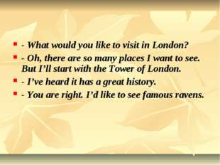 - What would you like to visit in London? - Oh, there are so many places I wa