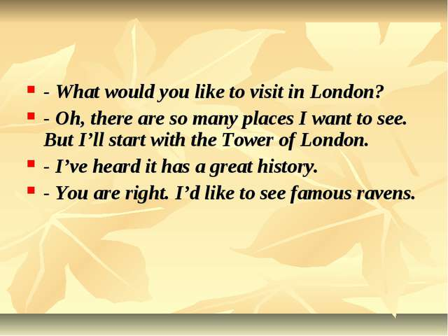 - What would you like to visit in London? - Oh, there are so many places I wa...