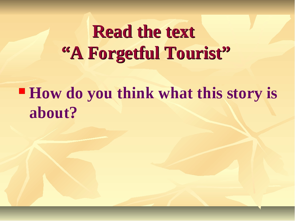 "Read the text ""A Forgetful Tourist"" How do you think what this story is about?"