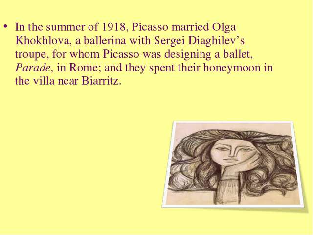In the summer of 1918, Picasso married Olga Khokhlova, a ballerina with Serge...