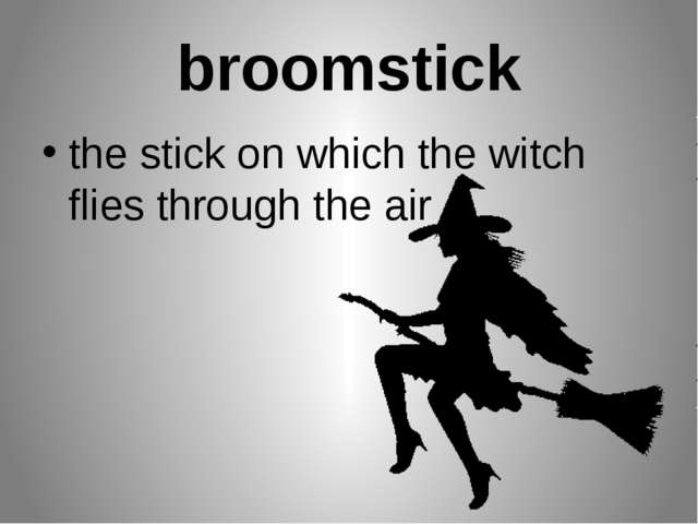 broomstick the stick on which the witch flies through the air