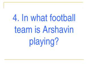 4. In what football team is Arshavin playing?