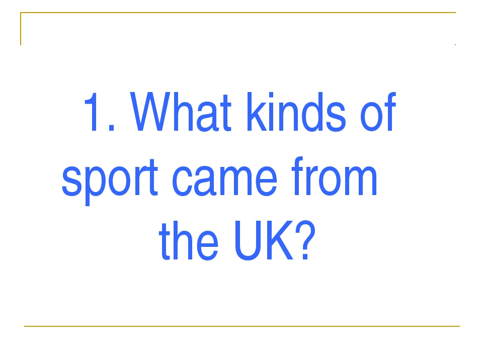 1. What kinds of sport came from the UK?
