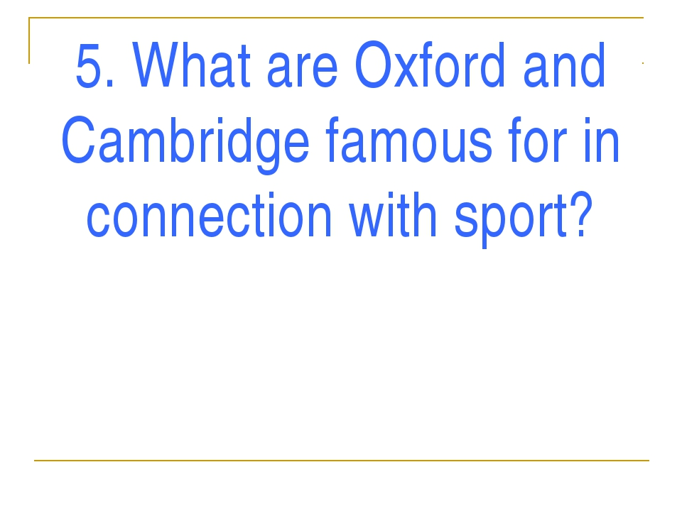 5. What are Oxford and Cambridge famous for in connection with sport?
