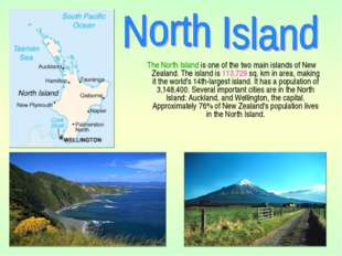 The North Island is one of the two main islands of New Zealand. The island i
