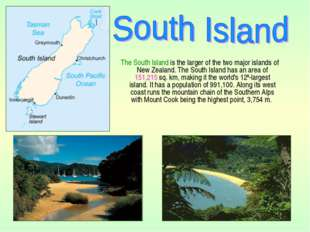 The South Island is the larger of the two major islands of New Zealand. The