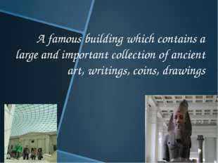 A famous building which contains a large and important collection of ancient