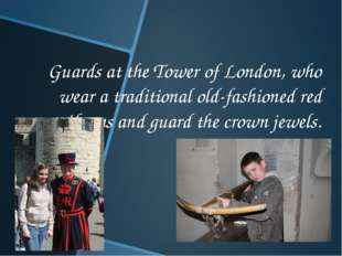 Guards at the Tower of London, who wear a traditional old-fashioned red unifo