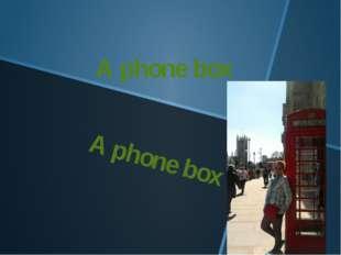 A phone box A phone box