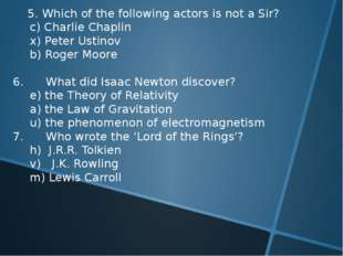 5. Which of the following actors is not a Sir? 	c) Charlie Chaplin 	x) Peter