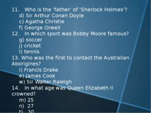 11. Who is the 'father' of 'Sherlock Holmes'? 	d) Sir Arthur Conan Doyle 	c)
