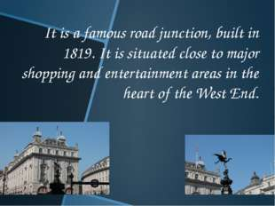 It is a famous road junction, built in 1819. It is situated close to major sh